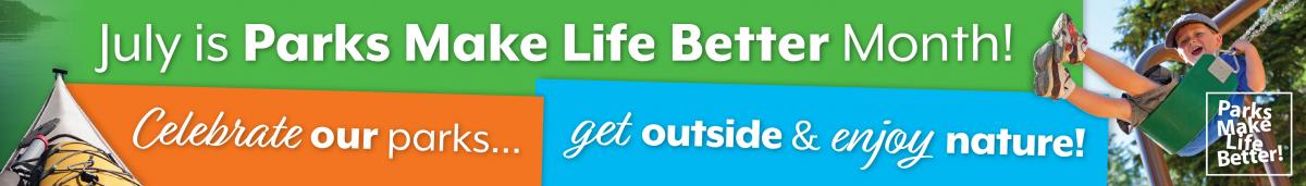 July is Parks Make Life Better Month graphic