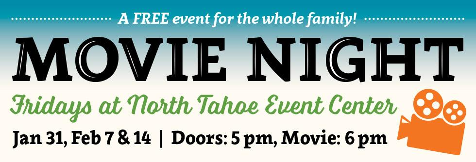 Free movie night at the North Tahoe Event Center, Fridays, Jan. 31, Feb. 7 and Feb. 14, Doors at 5 p.m., Movie at 6 p.m.
